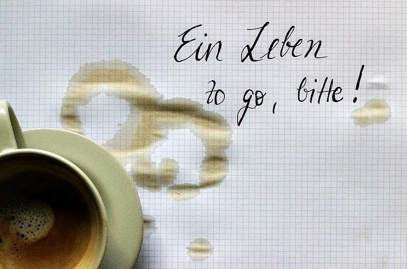 Ein Leben to go, bitte!